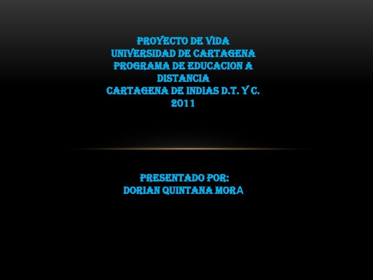 PROYECTO DE VIDA UNIVERSIDAD DE CARTAGENA PROGRAMA DE EDUCACION A         DISTANCIACARTAGENA DE INDIAS D.T. y C.          ...