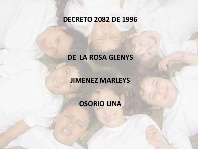 DECRETO 2082 DE 1996 DE LA ROSA GLENYS  JIMENEZ MARLEYS    OSORIO LINA