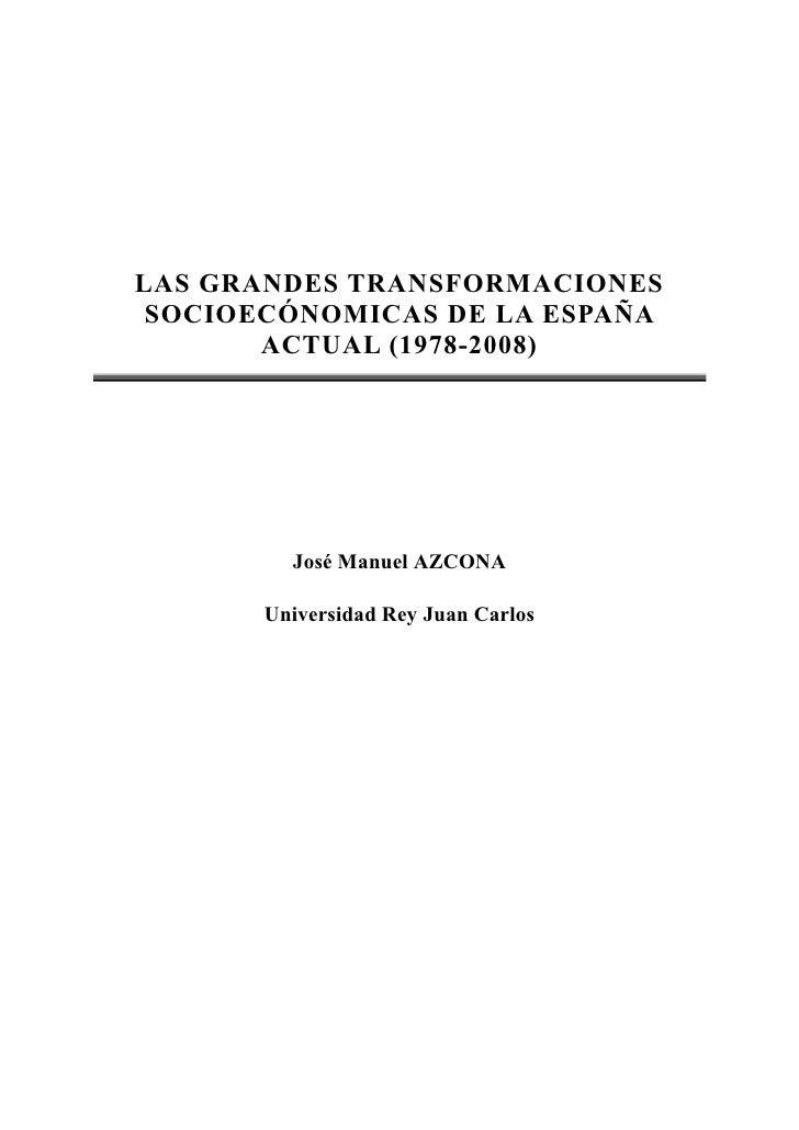 LAS GRANDES TRANSFORMACIONES  SOCIOECÓNOMICAS DE LA ESPAÑA        ACTUAL (1978-2008)              José Manuel AZCONA      ...