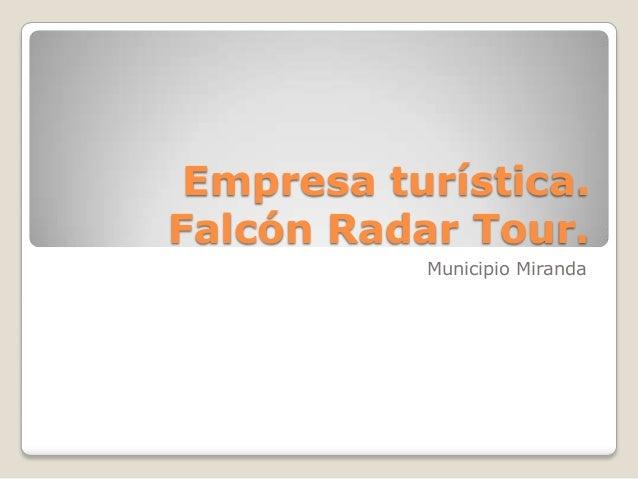 Empresa turística.Falcón Radar Tour.           Municipio Miranda