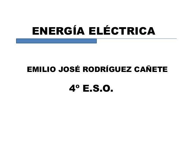 ENERGÍA ELÉCTRICA EMILIO JOSÉ RODRÍGUEZ CAÑETE 4º E.S.O.