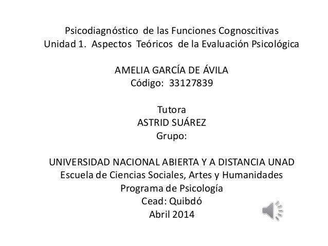 Psicodiagnóstico de las Funciones Cognoscitivas Unidad 1. Aspectos Teóricos de la Evaluación Psicológica AMELIA GARCÍA DE ...