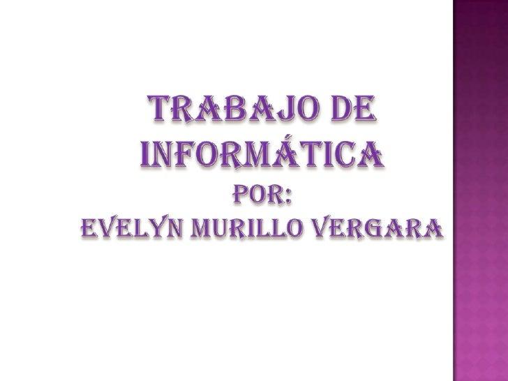 Trabajo de informática<br />por:<br />Evelyn murillo vergara<br />