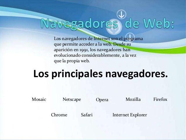 Los navegadores de Internet son el programa que permite acceder a la web. Desde su aparición en 1991, los navegadores han ...