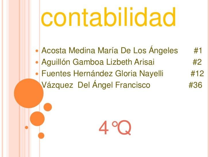 contabilidad<br /><ul><li>Acosta Medina María De Los Ángeles       #1