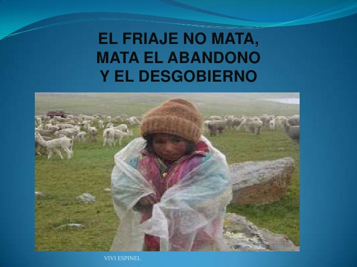 EL FRIAJE NO MATA,MATA EL ABANDONOY EL DESGOBIERNOVIVI ESPINEL