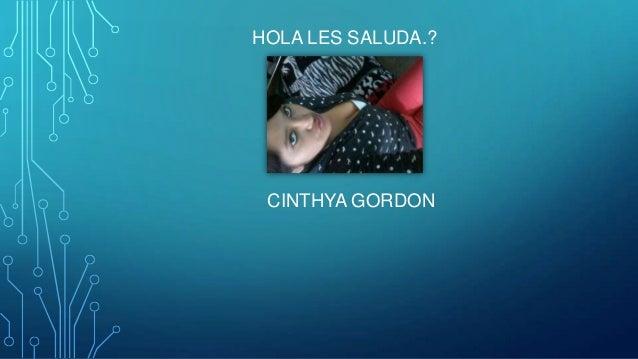 HOLA LES SALUDA.?  CINTHYA GORDON