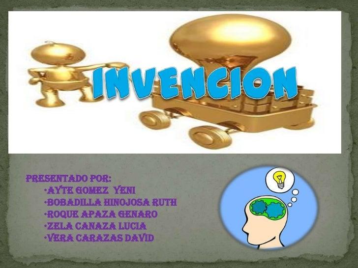 INVENCION<br />PRESENTADO POR:<br /><ul><li>AYTE GOMEZ  YENI