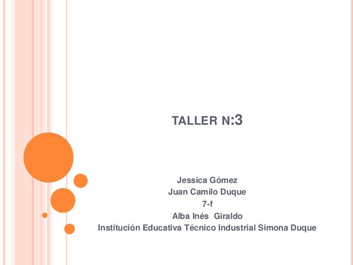 TALLER N:3                    Jessica Gómez                 Juan Camilo Duque                           7-f               ...
