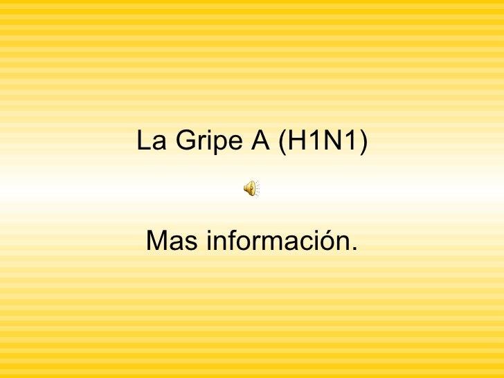La Gripe A (H1N1) Mas información.