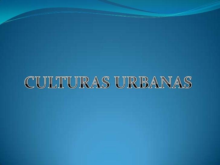 CULTURAS URBANAS <br />