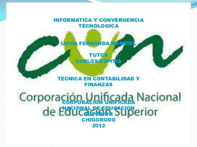 INFORMATICA Y CONVERGENCIA       TECNOLOGICA  LUISA FERNANDA MONTIEL          TUTOR      CARLOS ESPITIA TECNICA EN CONTABI...