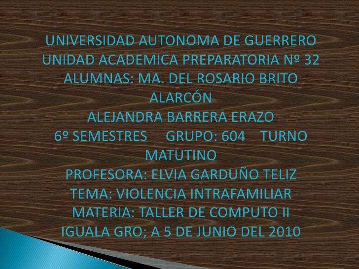 UNIVERSIDAD AUTONOMA DE GUERRERO UNIDAD ACADEMICA PREPARATORIA Nº 32    ALUMNAS: MA. DEL ROSARIO BRITO               ALARC...