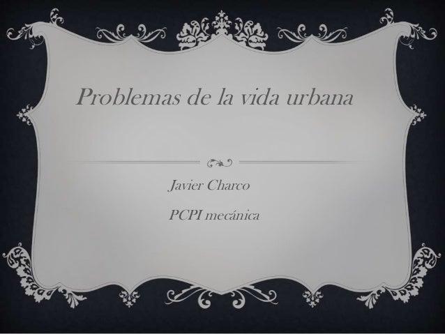 Problemas de la vida urbana Javier Charco PCPI mecánica