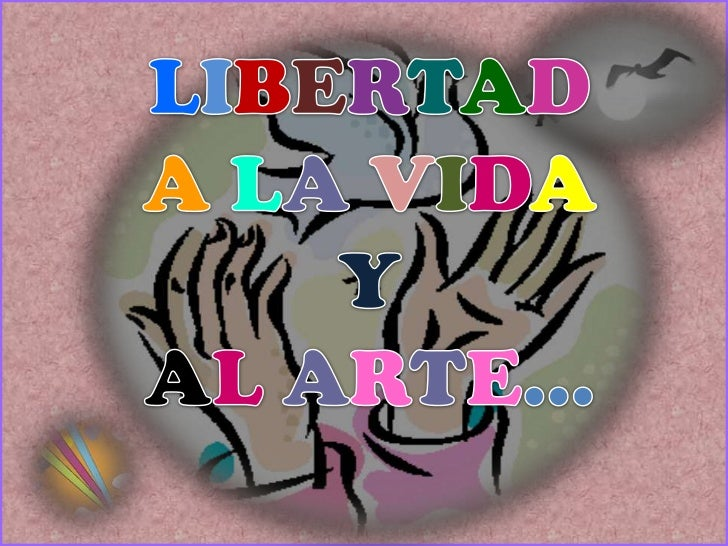 LIBERTAD<br />ALAVIDA<br />Y<br />ALARTE…<br />