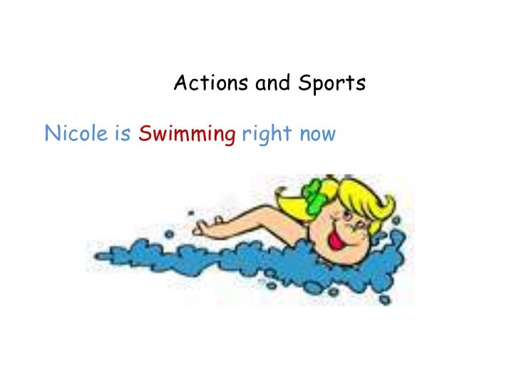 Actions and SportsNicole is Swimming right now