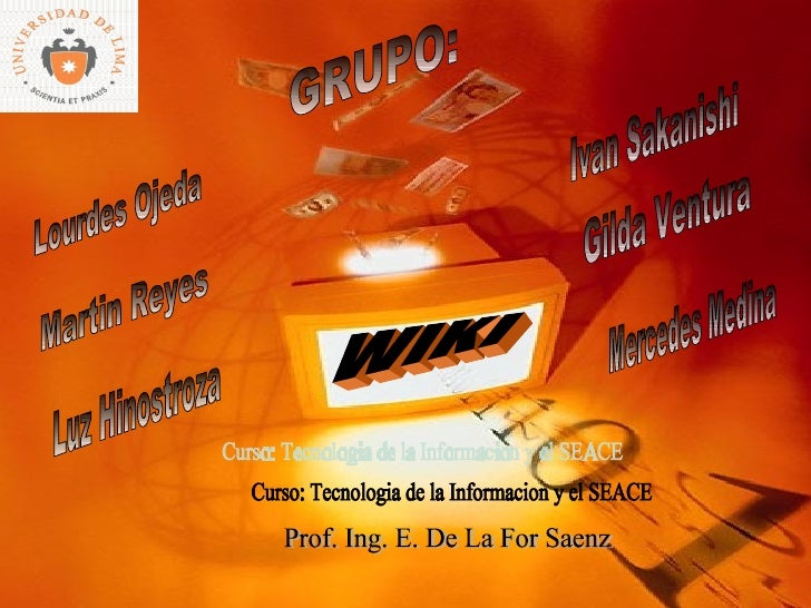 WIKI Luz Hinostroza Martin Reyes Lourdes Ojeda GRUPO: Gilda Ventura Mercedes Medina Curso: Tecnologia de la Informacion y ...
