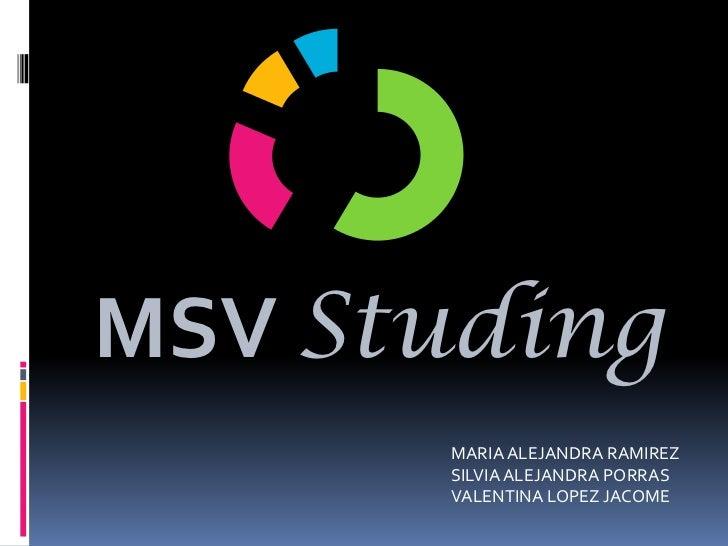 MSV Studing      MARIA ALEJANDRA RAMIREZ      SILVIA ALEJANDRA PORRAS      VALENTINA LOPEZ JACOME