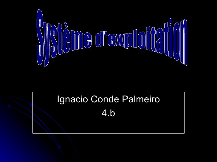 Ignacio Conde Palmeiro 4.b Système d'exploitation
