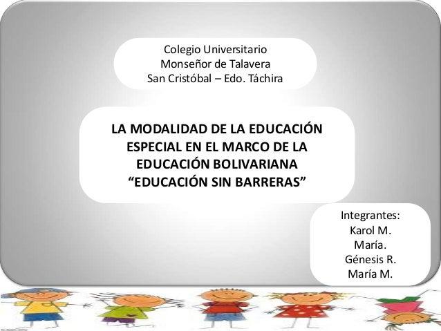 Colegio Universitario      Monseñor de Talavera    San Cristóbal – Edo. TáchiraLA MODALIDAD DE LA EDUCACIÓN  ESPECIAL EN E...