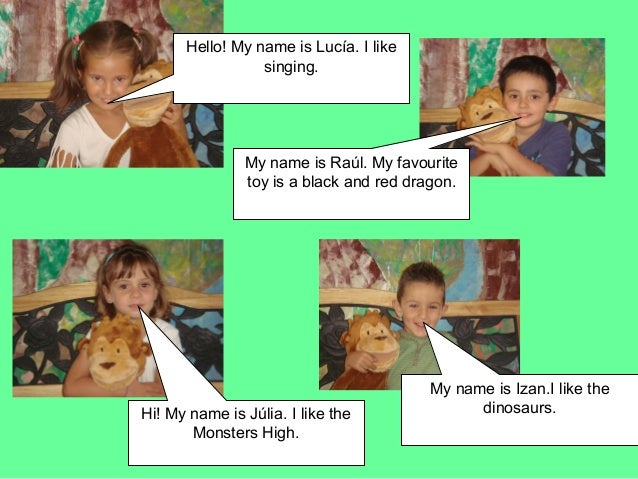 Hello! My name is Lucía. I like                 singing.               My name is Raúl. My favourite               toy is ...