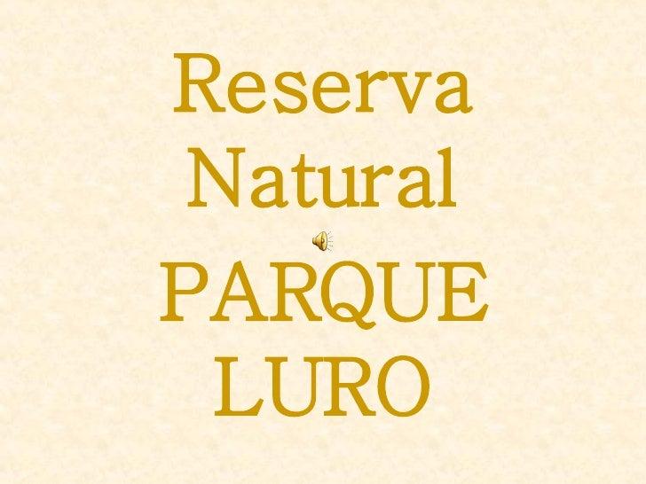 <ul><li>Reserva Natural  </li></ul><ul><li>PARQUE LURO   </li></ul>
