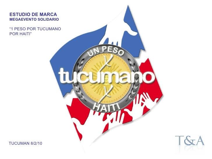 "TUCUMAN 8/2/10 ESTUDIO DE MARCA MEGAEVENTO SOLIDARIO "" 1 PESO POR TUCUMANO POR HAITI"""