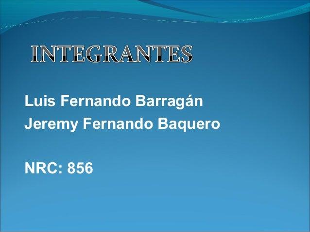 Luis Fernando BarragánJeremy Fernando BaqueroNRC: 856