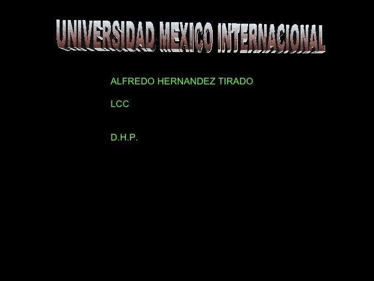 UNIVERSIDAD MEXICO INTERNACIONAL ALFREDO HERNANDEZ TIRADO LCC D.H.P.