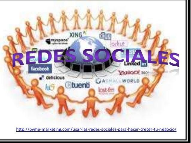 http://pyme-marketing.com/usar-las-redes-sociales-para-hacer-crecer-tu-negocio/