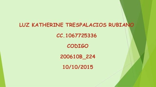 LUZ KATHERINE TRESPALACIOS RUBIANO CC.1067725336 CODIGO 200610B_224 10/10/2015