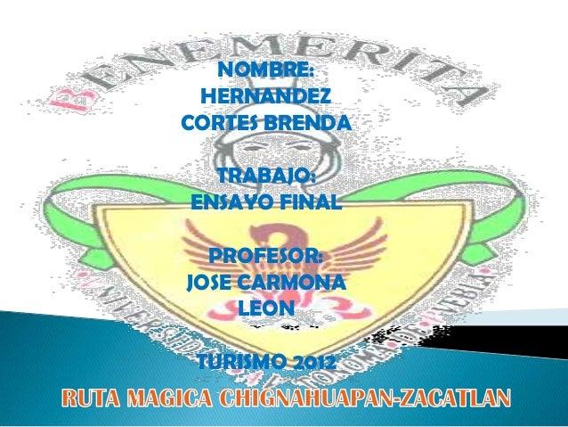 NOMBRE: HERNANDEZCORTES BRENDA  TRABAJO:ENSAYO FINAL  PROFESOR:JOSE CARMONA     LEON TURISMO 2012