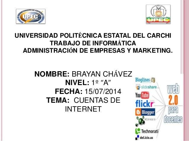 UNIVERSIDAD POLITÉCNICA ESTATAL DEL CARCHI TRABAJO DE INFORMÁTICA ADMINISTRACIÓN DE EMPRESAS Y MARKETING. NOMBRE: BRAYAN C...