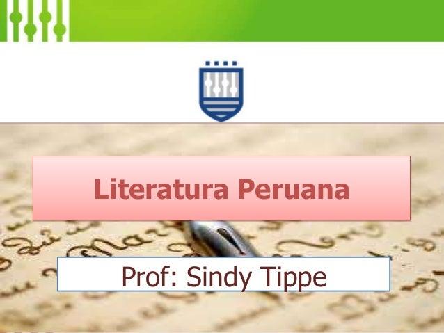 Literatura Peruana Prof: Sindy Tippe