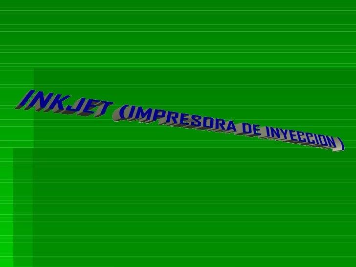 INKJET (IMPRESORA DE INYECCION )