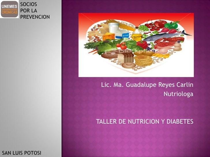 Lic. Ma. Guadalupe Reyes Carlin Nutriologa TALLER DE NUTRICION Y DIABETES SOCIOS  POR LA  PREVENCION SAN LUIS POTOSI