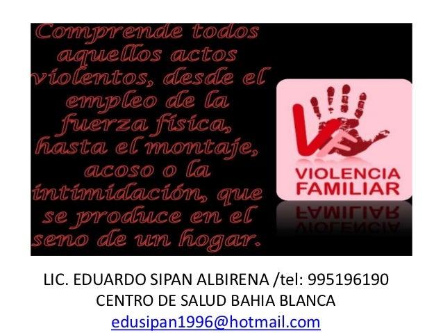 LIC. EDUARDO SIPAN ALBIRENA /tel: 995196190       CENTRO DE SALUD BAHIA BLANCA         edusipan1996@hotmail.com