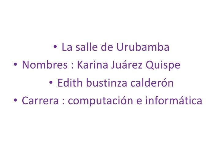 La salle de Urubamba <br />Nombres : Karina Juárez Quispe<br />Edith bustinza calderón <br />Carrera : computación e infor...