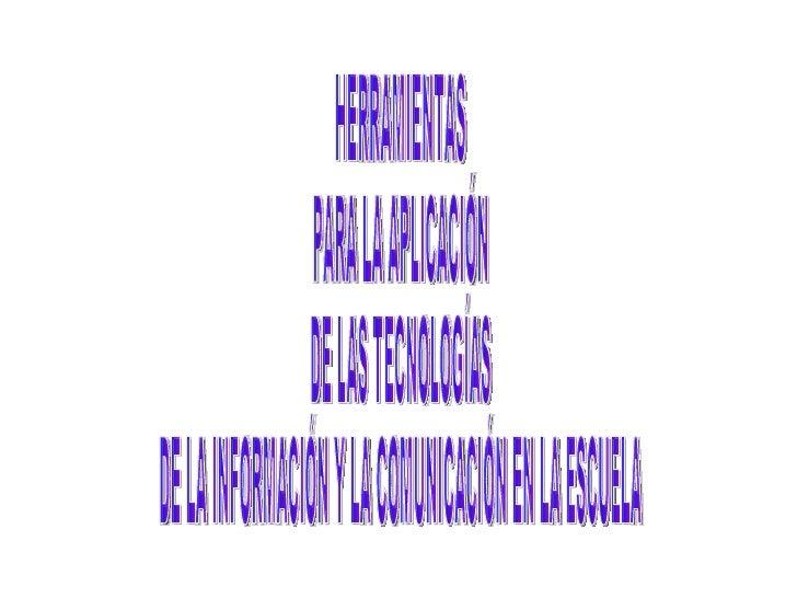 HERRAMIENTAS PARA LA APLICACIÓN DE LAS TECNOLOGÍAS DE LA INFORMACIÓN Y LA COMUNICACIÓN EN LA ESCUELA