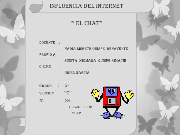 INFLUENCIA DEL INTERNET                  ''' EL CHAT''DOCENTE :                Nadia Lisbeth quispe BenaventePropio a    :...