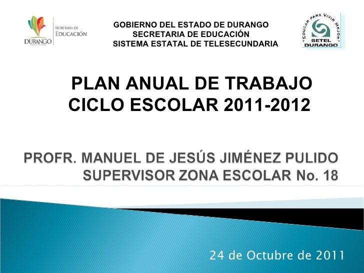 24 de Octubre de 2011 GOBIERNO DEL ESTADO DE DURANGO SECRETARIA DE EDUCACIÓN SISTEMA ESTATAL DE TELESECUNDARIA PLAN ANUAL ...