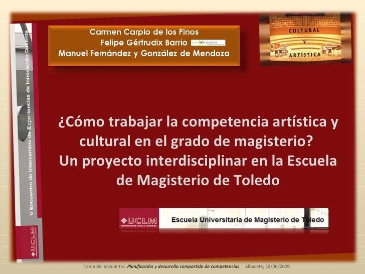 ¿Cómo trabajar la competencia artística y cultural en el grado de magisterio?  Un proyecto interdisciplinar en la Escuela ...