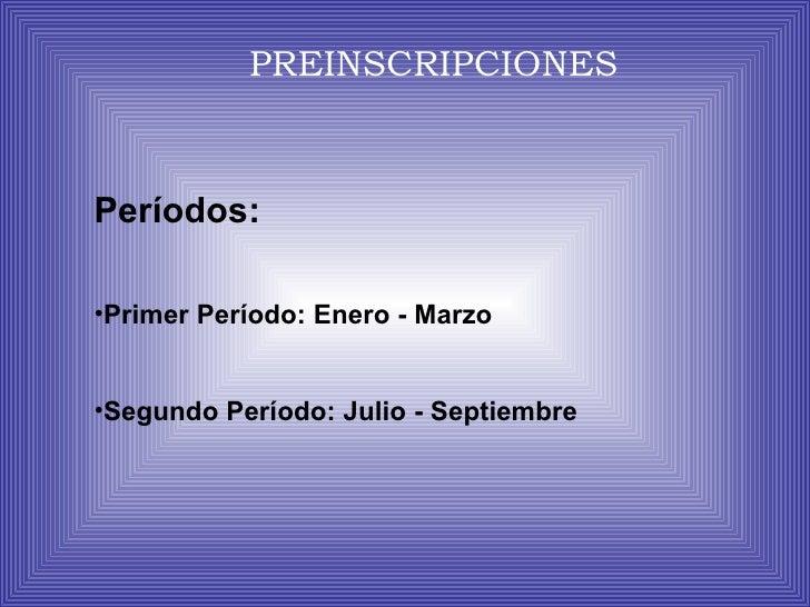 PREINSCRIPCIONES <ul><li>Períodos:  </li></ul><ul><li>Primer Período: Enero - Marzo  </li></ul><ul><li>Segundo Período: Ju...