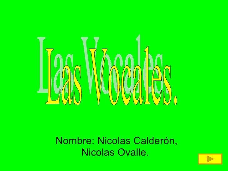 Nombre: Nicolas Calderón, Nicolas Ovalle.  Las Vocales.