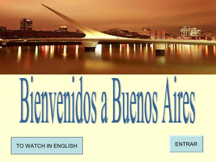 ENTRAR Bienvenidos a Buenos Aires TO WATCH IN ENGLISH