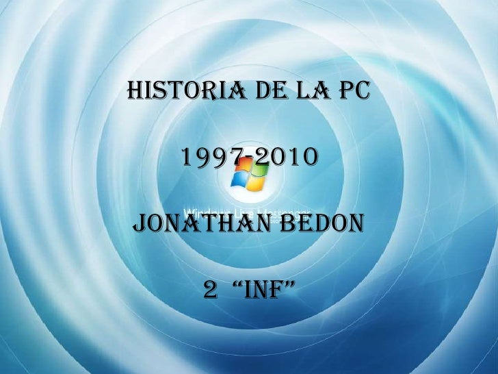 "HISTORIA DE LA PC1997-2010JONATHAN BEDON 2  ""INF""<br />"