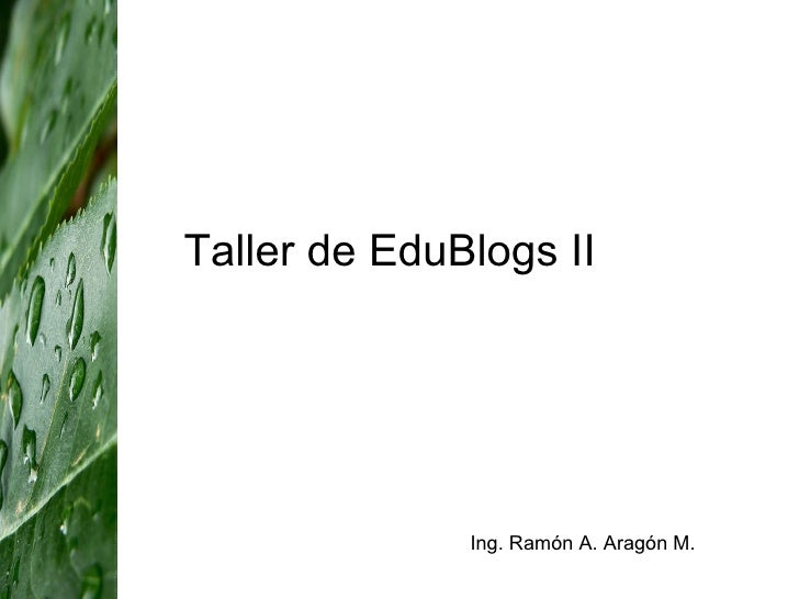 Taller de EduBlogs II Ing. Ramón A. Aragón M.