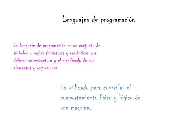 Lenguajes de programación<br />Un lenguaje de programación es un conjunto de símbolos y reglas sintácticas y semánticas qu...