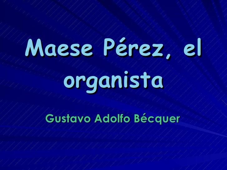 Gustavo Adolfo Bécquer Maese Pérez, el organista