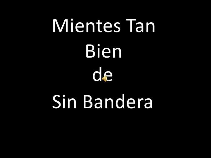 Mientes Tan Bien<br />   de<br />   Sin Bandera<br />
